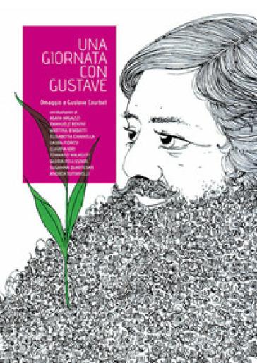Una giornata con Gustave. Omaggio a Gustave Courbet - S. D'Arcangelo |