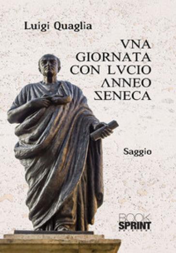 Una giornata con Lucio Anneo Seneca - Luigi Quaglia pdf epub