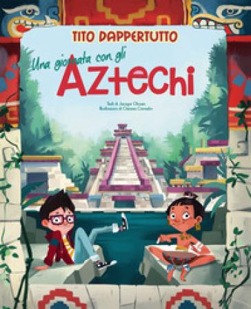 Una giornata con gli aztechi. Tito dappertutto - Jacopo Olivieri | Jonathanterrington.com