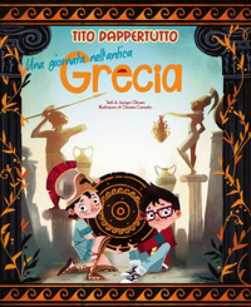 Una giornata nell'antica Grecia. Tito dappertutto - Jacopo Olivieri  