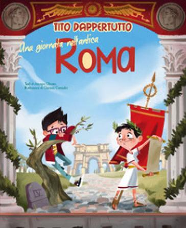 Una giornata nell'antica Roma. Tito dappertutto - Jacopo Olivieri | Jonathanterrington.com