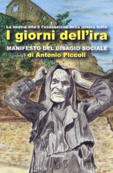 I giorni dell'ira. Manifesto del disagio sociale - Antonio Piccoli |