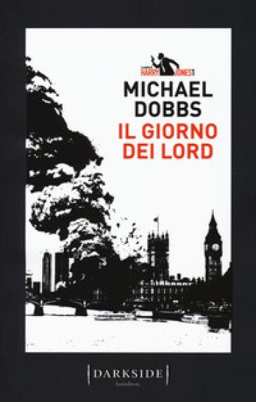 Il giorno dei Lord. La serie di Harry Jones - Michael Dobbs | Jonathanterrington.com