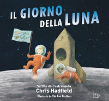 Il giorno della Luna. Ediz. a colori - Chris Hadfield | Thecosgala.com