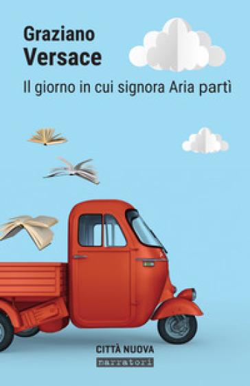 Il giorno in cui Signora Aria partì - Graziano Versace |