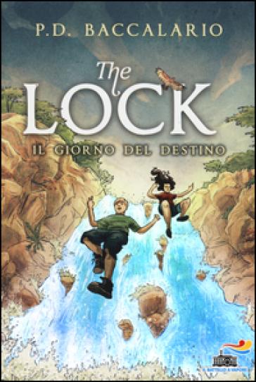 Il giorno del destino. The Lock. 6. - Pierdomenico Baccalario (P.D. Bach) | Rochesterscifianimecon.com