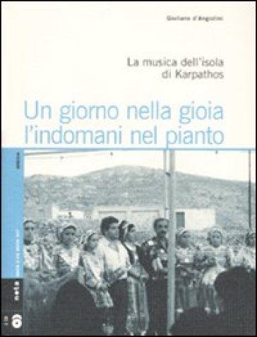 Un giorno nella gioia l'indomani nel pianto. La musica dell'isola di Karpathos. Con 2 CD Audio - Giuliano D'Angiolini |