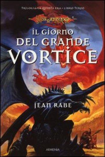 Il giorno del grande vortice. La quinta era. DragonLance. 3. - Jean Rabe | Rochesterscifianimecon.com