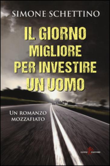 Il giorno migliore per investire un uomo - Simone Schettino | Thecosgala.com