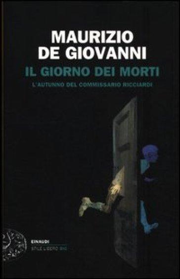 Il giorno dei morti. L'autunno del commissario Ricciardi - Maurizio De Giovanni |