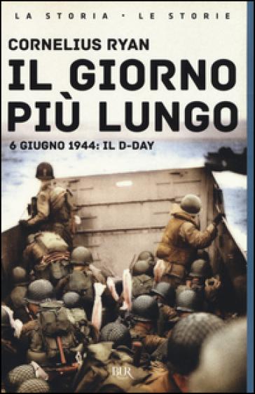 Il giorno più lungo. 6 giugno 1944: il D-day - Cornelius Ryan  