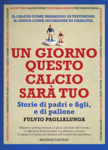 Un giorno questo calcio sarà tuo. Storie di padri e figli, e di pallone - Fulvio Paglialunga | Thecosgala.com