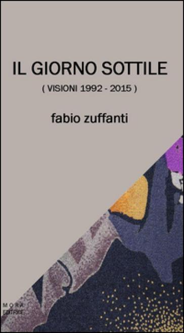 Il giorno sottile (visioni 1992-2015) - Fabio Zuffanti |