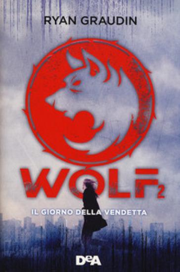 Il giorno della vendetta. Wolf. 2. - Ryan Graudin |