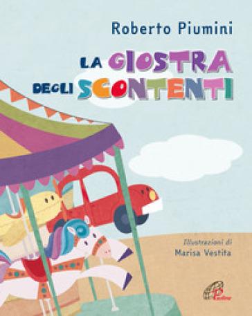 La giostra degli scontenti. Ediz. a colori - Roberto Piumini pdf epub