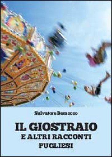 Il giostraio e altri racconti pugliesi - Salvatore Bernocco  