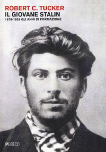 Il giovane Stalin. 1879-1929 gli anni di formazione - Robert Tucker | Jonathanterrington.com