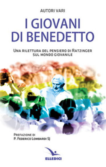 I giovani di Benedetto. Una rilettura del pensiero di Ratzinger sul mondo giovanile