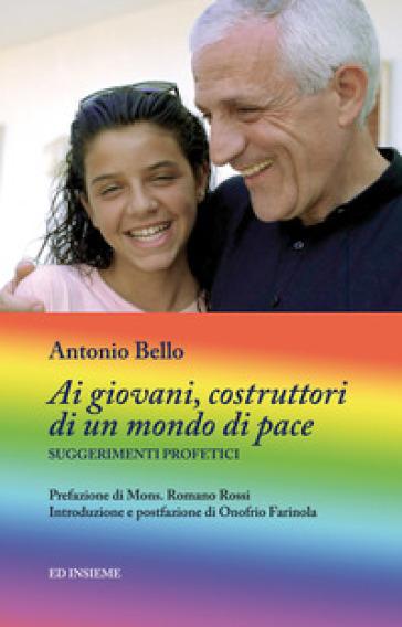 Ai giovani, costruttori di un mondo di pace. Suggerimenti profetici - Antonio Bello |
