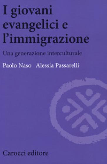 I giovani evangelici e l'immigrazione. Una generazione interculturale - Paolo Naso |