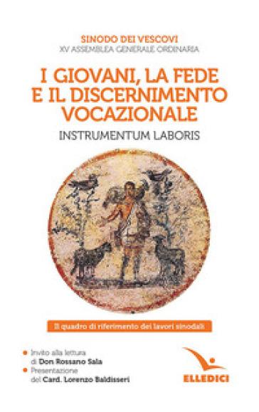 I giovani, la fede e il discernimento vocazionale. Instrumentum laboris. Il quadro di riferimento dei lavori sinodali - Sinodo dei Vescovi | Ericsfund.org