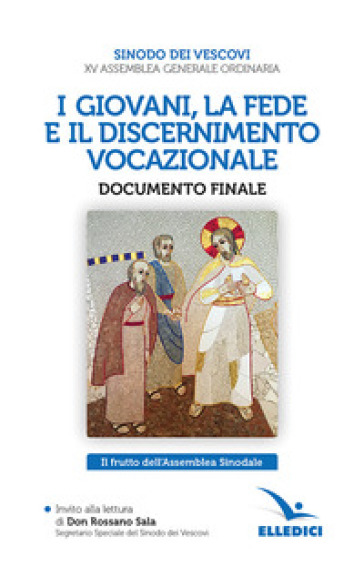 I giovani, la fede e il discernimento vocazionale. Documento finale. Il frutto dell'Assemblea Sinodale - Sinodo dei Vescovi   Thecosgala.com