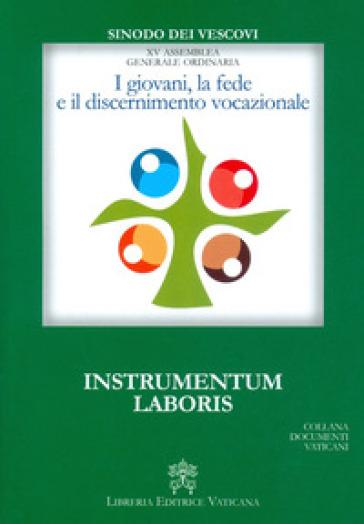 I giovani, la fede e il discernimento vocazionale. Instrumentum laboris - Sinodo dei Vescovi |
