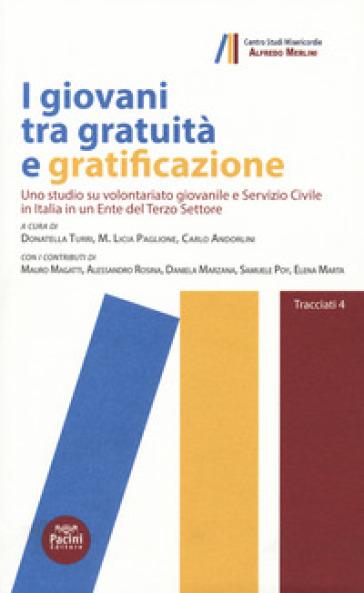 I giovani tra gratuità e gratificazione. Uno studio su volontariato giovanile e Servizio Civile in Italia in un ente del terzo settore - D. Turri |
