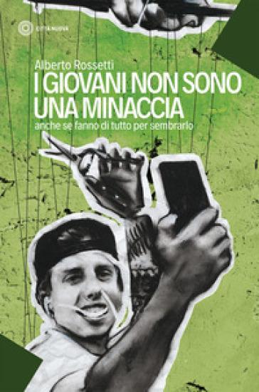 I giovani non sono una minaccia. Anche se fanno di tutto per sembrarlo - Alberto Rossetti | Thecosgala.com