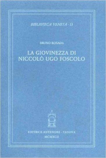 La giovinezza di Niccolò Ugo Foscolo - Bruno Rosada | Rochesterscifianimecon.com