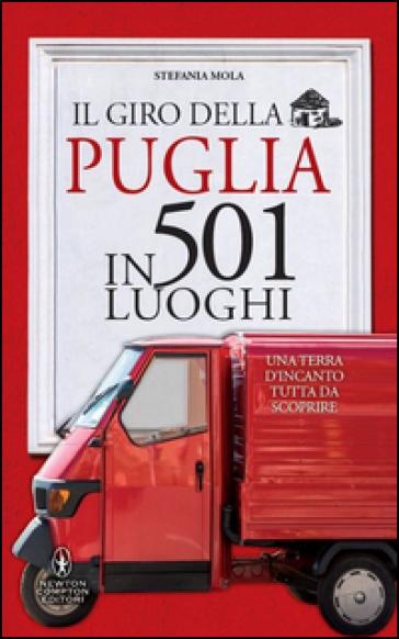 Il giro della Puglia in 501 luoghi - Stefania Mola |