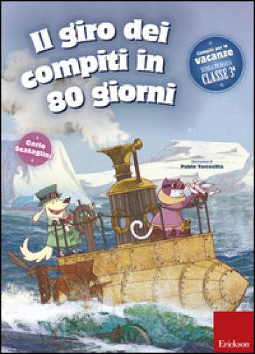 Il giro dei compiti in 80 giorni. Per la 3ª classe elementare - Carlo Scataglini |