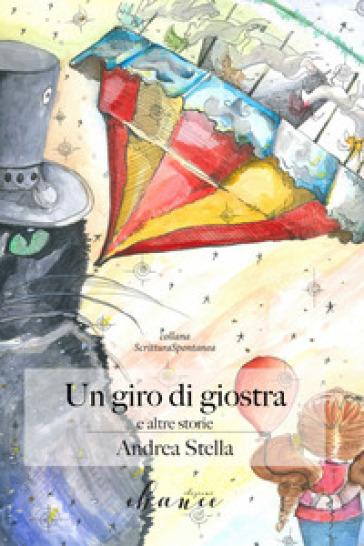 Un giro di giostra e altre storie - Andrea Stella |