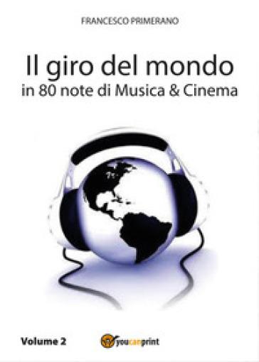 Il giro del mondo in 80 note di musica & cinema. 2. - Francesco Primerano |