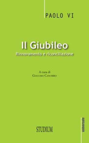 Il giubileo. Rinnovamento e riconciliazione - Paolo VI |