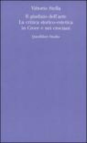 Il giudizio dell'arte. La critica storico-estetica in Croce e nei crociani - Vittorio Stella | Jonathanterrington.com