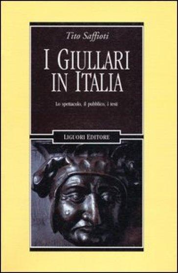 I giullari in Italia. Lo spettacolo, il pubblico, i testi - Tito Saffiotti | Rochesterscifianimecon.com