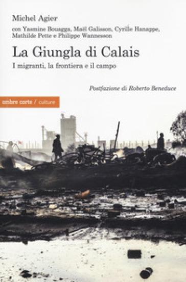 La giungla di Calais. I migranti, la frontiera e il campo