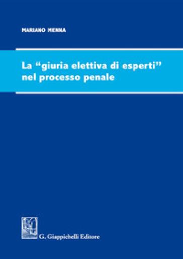 La giuria elettiva di esperti nel processo penale - Mariano Menna |