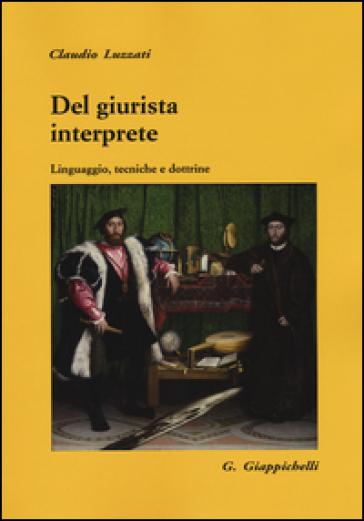 Del giurista interprete. Linguaggio, tecniche e dottrine - Claudio Luzzati | Thecosgala.com
