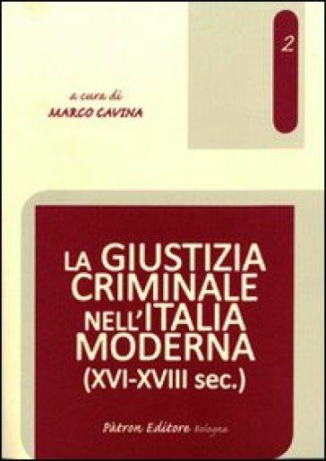 La giustizia criminale nell'Italia moderna (XVI-XVIII sec.) - M. Cavina |