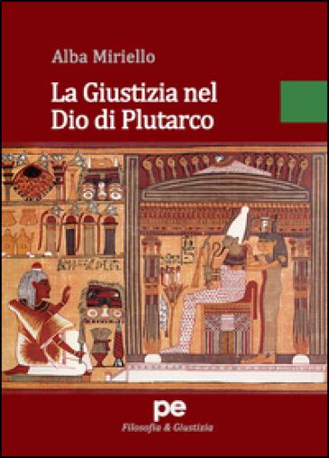 La giustizia nel Dio di Plutarco - Alba Miriello |