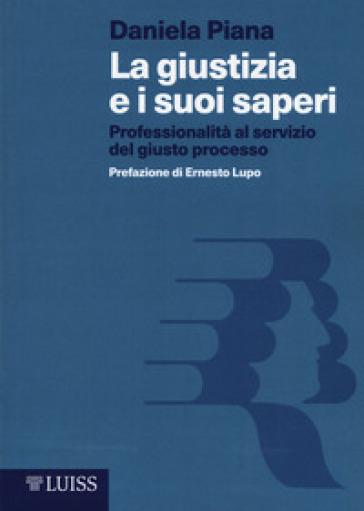 La giustizia e i suoi saperi. Professionalità al servizio del giusto processo - Daniela Piana | Thecosgala.com