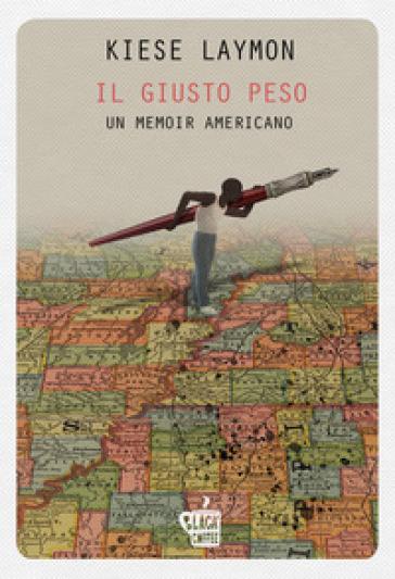 Il giusto peso. Un memoir americano - Kiese Laymon |
