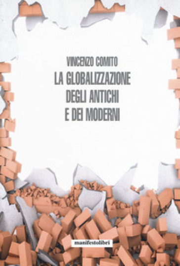 La globalizzazione degli antichi e dei moderni - Vincenzo Comito |