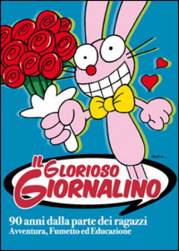 Il glorioso Giornalino. 90 anni dalla parte dei ragazzi. Avventura, fumetto ed educazione. Catalogo della mostra (Lucca, 27 marzo-1 giugno 2014) - Alino |