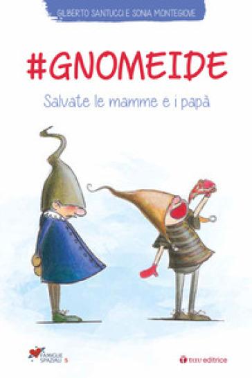 #gnomeide. Salvate le mamme e i papà