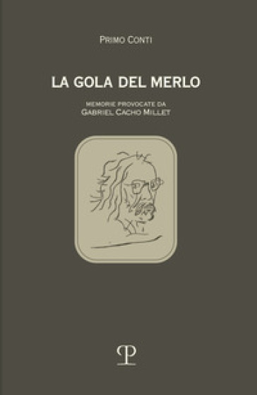 La gola del merlo. Memorie provocate da Gabriel Cacho Millet - Primo Conti   Kritjur.org