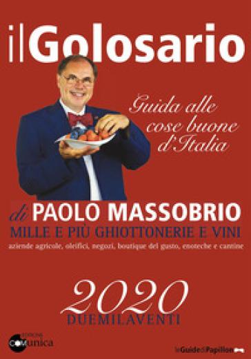 Il golosario 2020. Guida alle cose buone d'Italia - Paolo Massobrio |