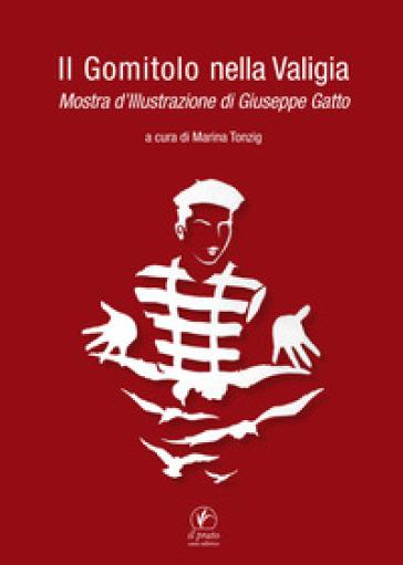 Il gomitolo nella valigia. Mostra d'illustrazione di Giuseppe Gatto - M. Tonzig | Rochesterscifianimecon.com